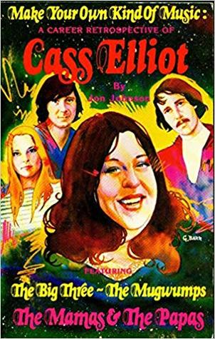 Make Your Own Kind Of Music: A Career Retrospective Of Cass Elliot; Featuring The Big Three, The Mugwumps, The Mamas & The Papas