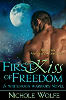First Kiss of Freedom (Whitemoon Warriors, #1)