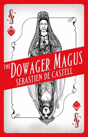 The Dowager Magus by Sebastien de Castell