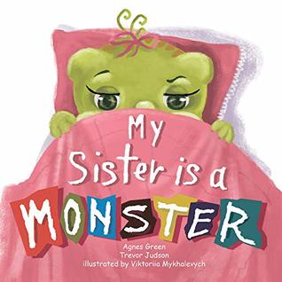 My Sister Is a Monster: Funny Story on Big Brother and New Baby Sister How He Sees Her; Sibling Book for Children