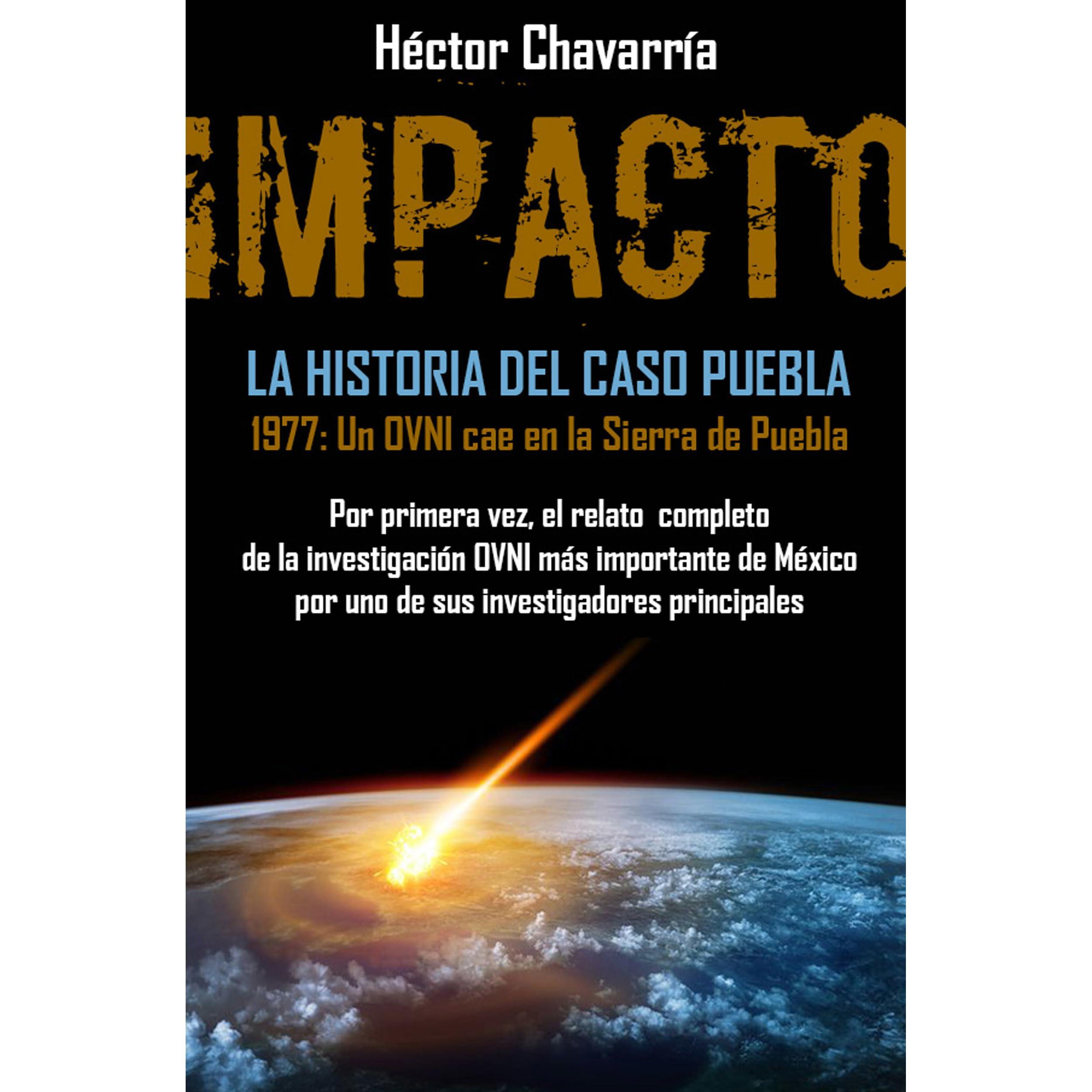 ¡IMPACTO! La historia del Caso Puebla: 1977: Un ovni cae en la Sierra de Puebla (?nigmas nº 1)