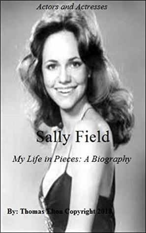 Sally Field - My Life in Pieces: A Biography, Leaders & Notable People, Rich & Famous, Television Performers, Actors & Entertainers, Actors Biography, Actors Book, Acting & Auditioning, Nonfiction