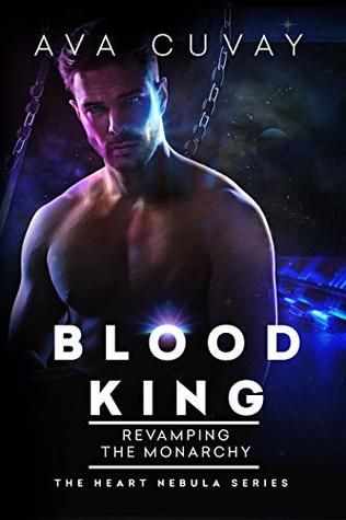 Blood King: Revamping the Monarchy (The Heart Nebula #3)