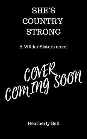 She's Country Strong: A Wilder Sisters series Standalone