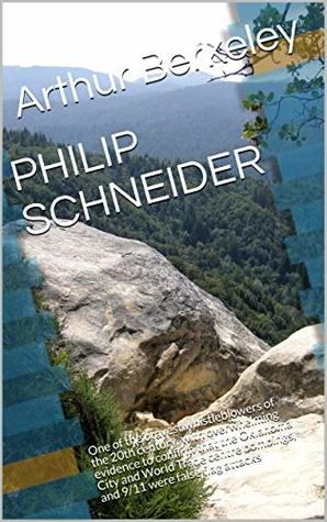 PHILIP SCHNEIDER: One of the bravest whistleblowers of the 20th century, with overwhelming evidence to confirm that the Oklahoma City and World Trade Centre bombings, and 9/11 were false flag attacks