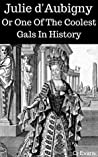 Julie d'Aubigny: Or One Of The Coolest Gals In History (Pop History Book 2)