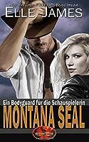 Montana SEAL: Ein Bodyguard für die Schauspielerin (Brotherhood Protectors Serie) (Volume 1)