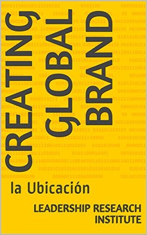 Creating global brand: la Ubicación LEADERSHIP research institute