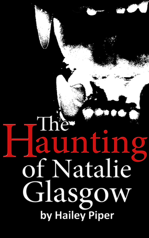 The Haunting of Natalie Glasgow by Hailey Piper