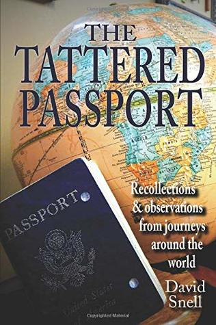 The Tattered Passport: Recollections & observations from journeys around the world