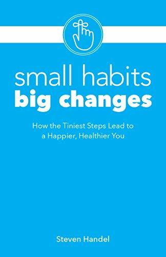 Small Habits, Big Changes How The