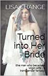 Turned into Her Bride