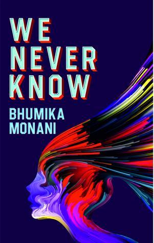 WE NEVER KNOW by Bhumika Monani by Bhumika Monani
