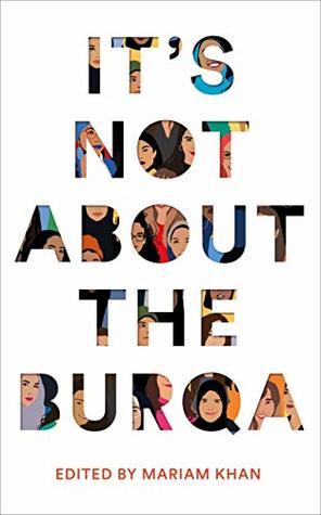 It's Not About the Burqa by Mariam Khan