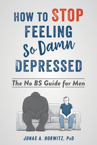 Stop Feeling So Damn Depressed by Jonas A. Horwitz