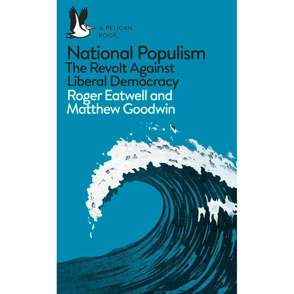 National Populism The Revolt Against Liberal Democracy