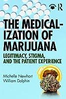 The Medicalization of Marijuana: Legitimacy, Stigma, and the Patient Experience