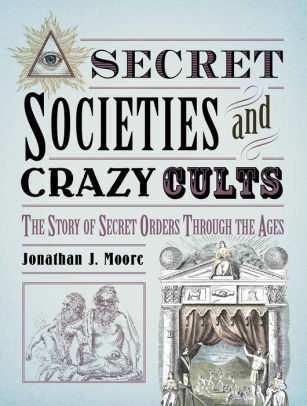 Secret Societies and Crazy Cults by Jonathan J  Moore
