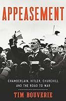 Appeasement: Chamberlain, Hitler, Churchill, and the Road to War