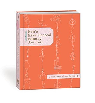 Mom's Five-Second Memory Journal: A Memento of Motherhood