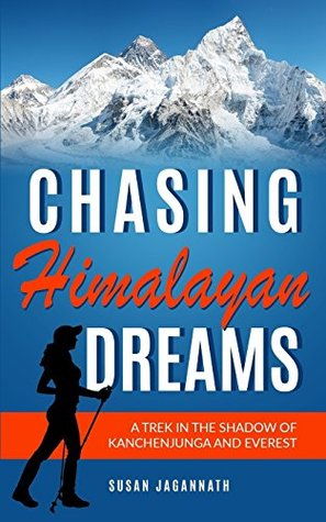 Chasing Himalayan Dreams: A trek in the shadow of Kanchenjunga and Everest: A trek in the shadow of Kanchenjunga and Everest