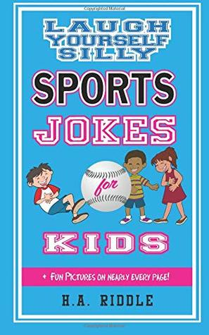 Laugh Yourself Silly Sports Jokes For Kids: Children's Humor Riddles