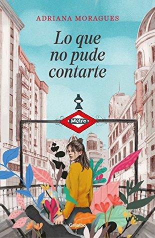 Portada de la novela contemporánea Lo que no pude contarte, de Adriana Moragues