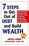 7 Steps to Get Out of Debt and Build Wealth by Adeola Omole