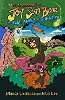 The Adventures of Joy Sun Bear: The Blue Amber of Sumatra