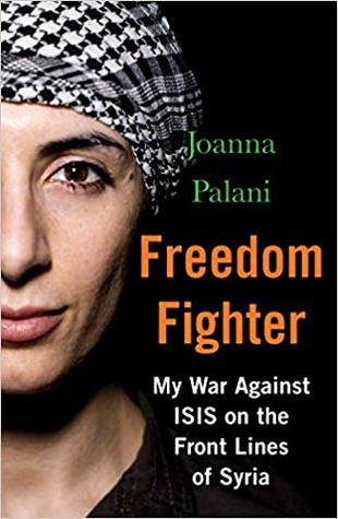 Freedom Fighter: My War Against ISIS on the Front Lines of Syria