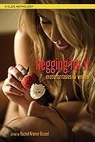 Begging For It: Erotic Fantasies for Women