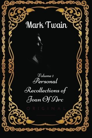 Personal Recollections of Joan Of Arc - Volume 1: By Mark Twain - Illustrated
