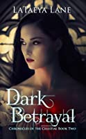 Dark Betrayal (Chronicles of the Celestial Book 2)