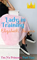 Lady in Training (I'm No Princess, #2)