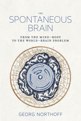 The Spontaneous Brain: From the Mind-Body to the World-Brain Problem