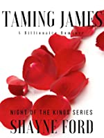 TAMING JAMES, A Billionaire Romance (NIGHT OF THE KINGS SERIES, #3)