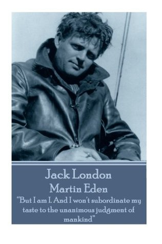 """Jack London - Martin Eden: """"But I am I. And I won't subordinate my taste to the unanimous judgment of mankind"""""""