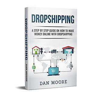 Dropshipping: A Step By Step Guide On How To Make Money Online With Dropshipping
