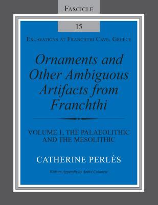 Ornaments and Other Ambiguous Artifacts from Franchthi Volume 1, The Palaeolithic and the Mesolithic