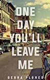 One Day You'll Leave Me