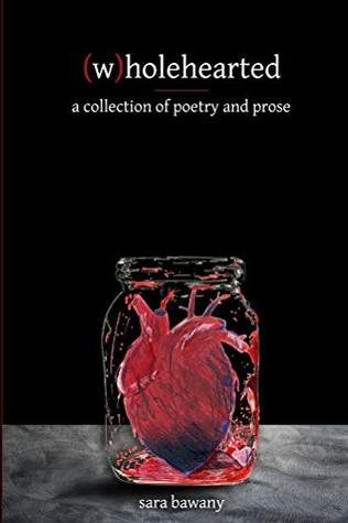 (w)holehearted: a collection of poetry and prose
