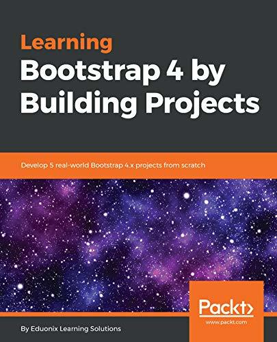 Learning Bootstrap 4 by Building Projects Develop 5 real-world Bootstrap 4
