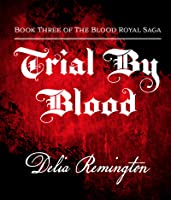 Trial By Blood (Blood Royal Saga #3)
