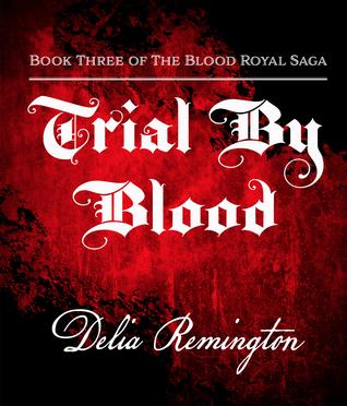 Trial By Blood (Blood Royal Saga #3)