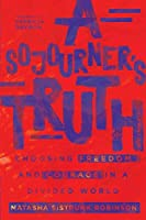 A Sojourner's Truth: Choosing Freedom and Courage in a Divided World
