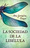 La sociedad de la libélula by Ana Gonzalez Duque