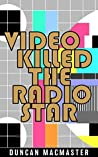 Video Killed The Radio Star by Duncan MacMaster