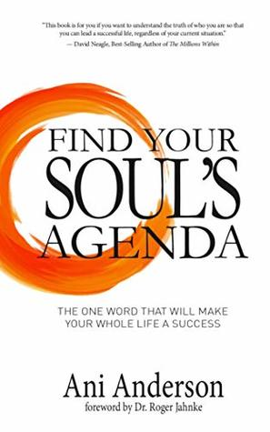 Find Your Soul's Agenda: The one word that will make your whole life a success