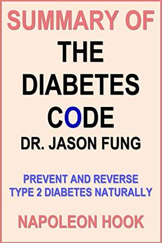 Summary of THE DIABETES CODE by DR. JASON FUNG: Prevent and Reverse Type 2 Diabetes Naturally (Health and Fitness Book Summaries 1)