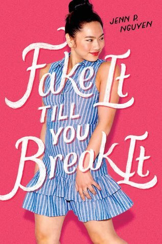 Fake It Till You Break It by Jenn P. Nguyen